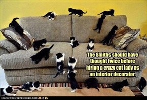 The Smiths should have thought twice before hiring a crazy cat lady as an interior decorator.