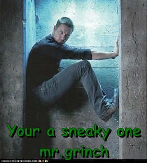 Your a sneaky one mr.grinch