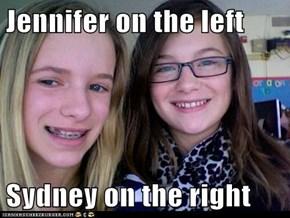 Jennifer on the left  Sydney on the right