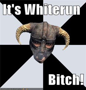 It's Whiterun  Bitch!