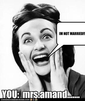 YOU:  mrs.amand.......