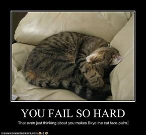 YOU FAIL SO HARD