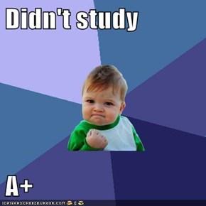 Didn't study  A+