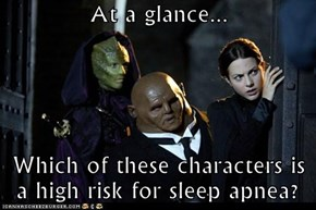 At a glance...  Which of these characters is a high risk for sleep apnea?