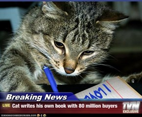 Breaking News - Cat writes his own book with 80 million buyers