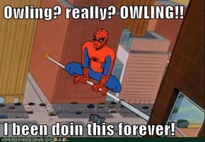 Owling? really? OWLING!!  I been doin this forever!