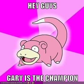 HEY GUYS  GARY IS THE CHAMPION