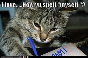"I love.....How yu spell ""myself ""?"