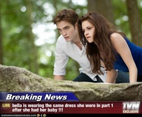 Breaking News - bella is wearing the same dress she wore in part 1 after she had her baby !!!