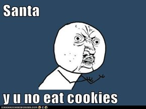 Santa  y u no eat cookies
