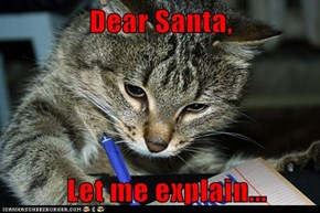 Dear Santa,    Let me explain...