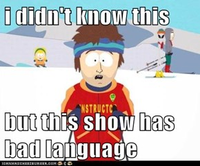 i didn't know this  but this show has bad language