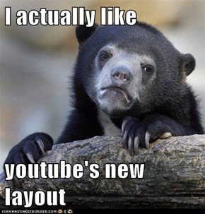 I actually like   youtube's new layout