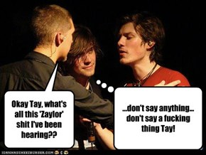 Okay Tay, what's all this 'Zaylor' shit I've been hearing??