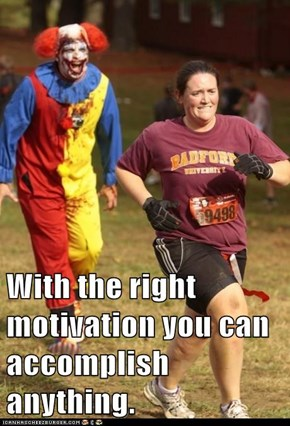 With the right motivation you can accomplish anything.