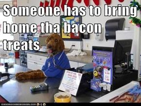Someone has to bring home tha bacon treats
