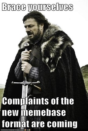 Brace yourselves  Complaints of the new memebase format are coming