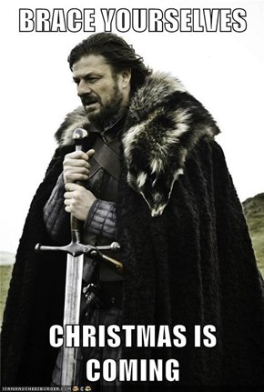 BRACE YOURSELVES  CHRISTMAS IS COMING