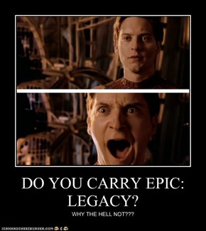 DO YOU CARRY EPIC: LEGACY?