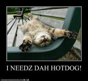 I NEEDZ DAH HOTDOG!