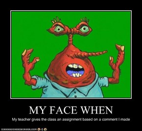 MY FACE WHEN