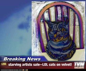 Breaking News -  starving artists sale--LOL cats on velvet!