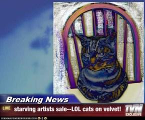 Breaking News -  starving artists sale--LOL cats on velvet!