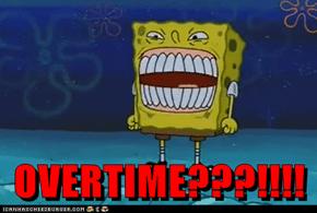 OVERTIME???!!!!