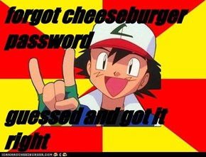 forgot cheeseburger password  guessed and got it right