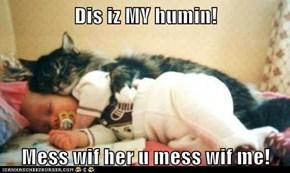 Dis iz MY humin!  Mess wif her u mess wif me!