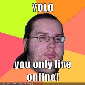 YOLO  you only live online!