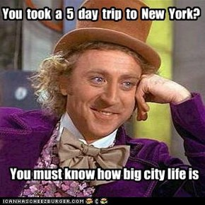 You  took  a  5  day  trip  to  New  York?