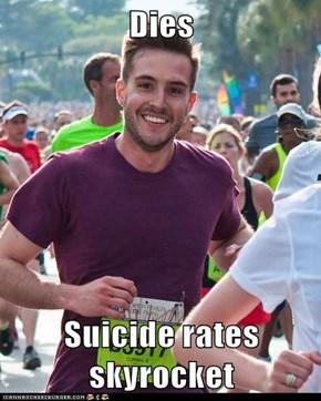 Dies  Suicide rates skyrocket
