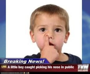 Breaking News! - A little boy caught picking his nose in public
