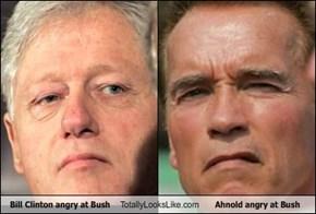 Bill Clinton angry at Bush Totally Looks Like Ahnold angry at Bush