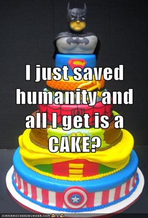 I just saved humanity and all I get is a CAKE?
