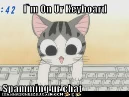 I`m On Ur Keyboard  Spamming ur chat