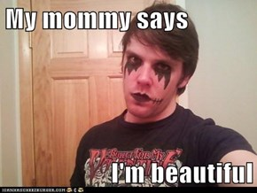 My mommy says  I'm beautiful