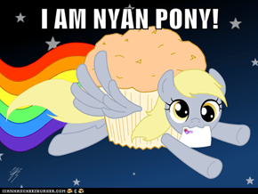 I AM NYAN PONY!