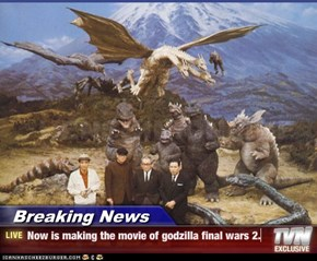 Breaking News - Now is making the movie of godzilla final wars 2.