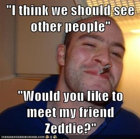 """I think we should see other people""  ""Would you like to meet my friend Zeddie?"""