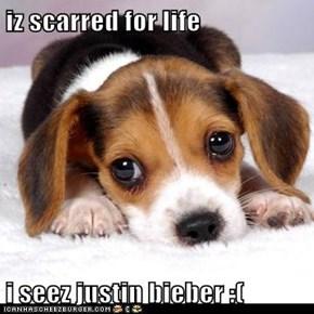 iz scarred for life  i seez justin bieber :(