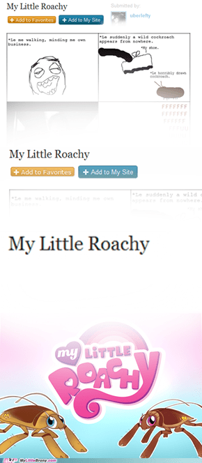 Re: My Little Roachy