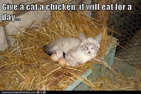 Give a cat a chicken, it will eat for a day...