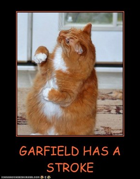 GARFIELD HAS A STROKE