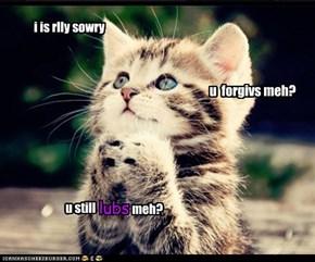 u  forgivs meh?