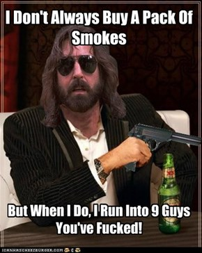 I Don't Always Buy A Pack Of Smokes