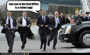 Last one to the Oval Office  is a rotten egg!