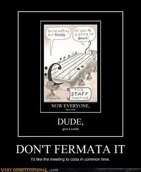 DON'T FERMATA IT