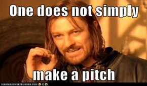 One does not simply  make a pitch